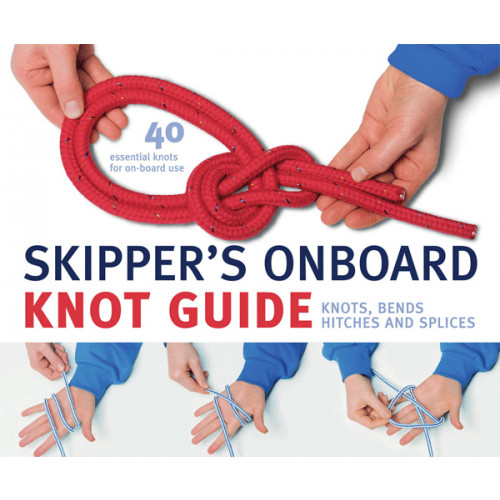 Skipper's Onboard Knot Guide: Knots, Bends, Hitches and Splices